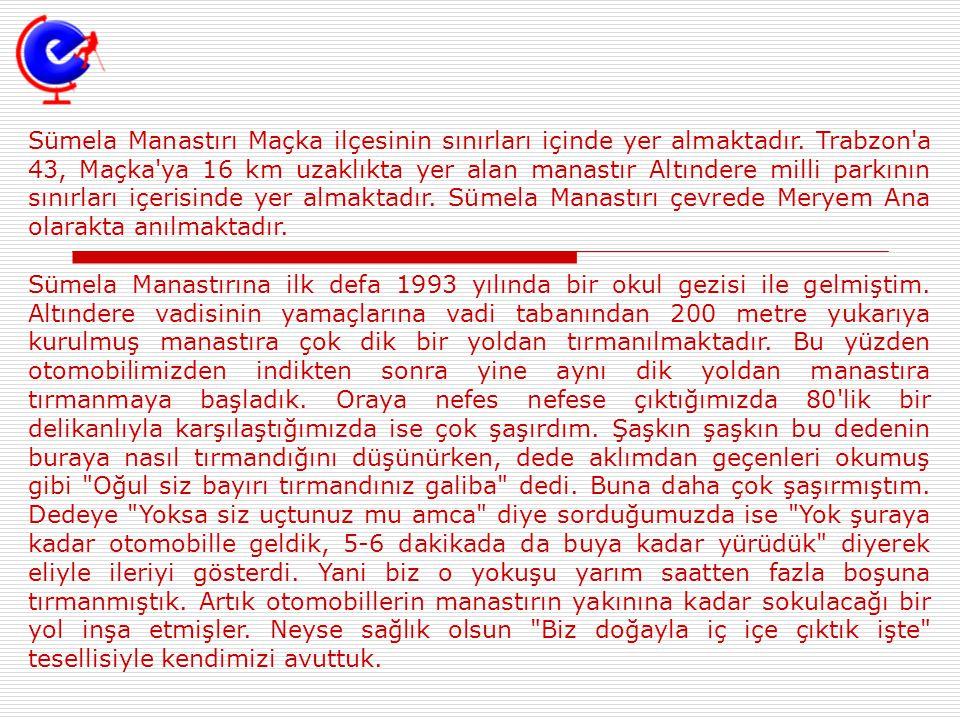 Sümela Manastırı Maçka ilçesinin sınırları içinde yer almaktadır. Trabzon'a 43, Maçka'ya 16 km uzaklıkta yer alan manastır Altındere milli parkının sı