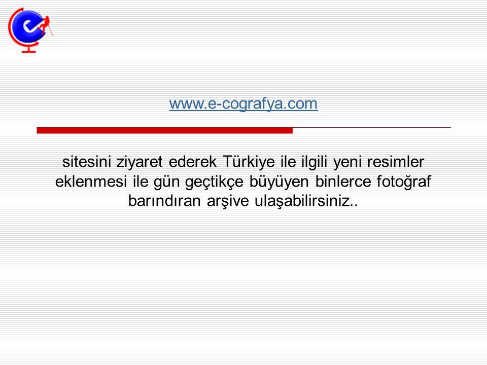www.e-cografya.com sitesini ziyaret ederek Türkiye ile ilgili yeni resimler eklenmesi ile gün geçtikçe büyüyen binlerce fotoğraf barındıran arşive ula
