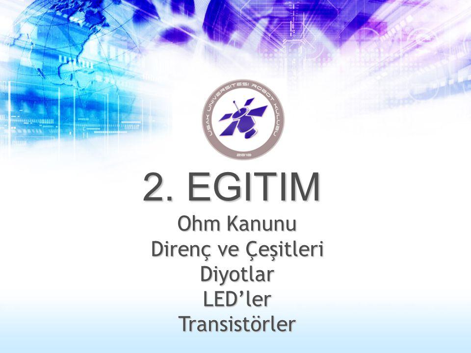 Ohm Kanunu Direnç ve Çeşitleri Diyotlar LED'ler Transistörler 2. EGITIM
