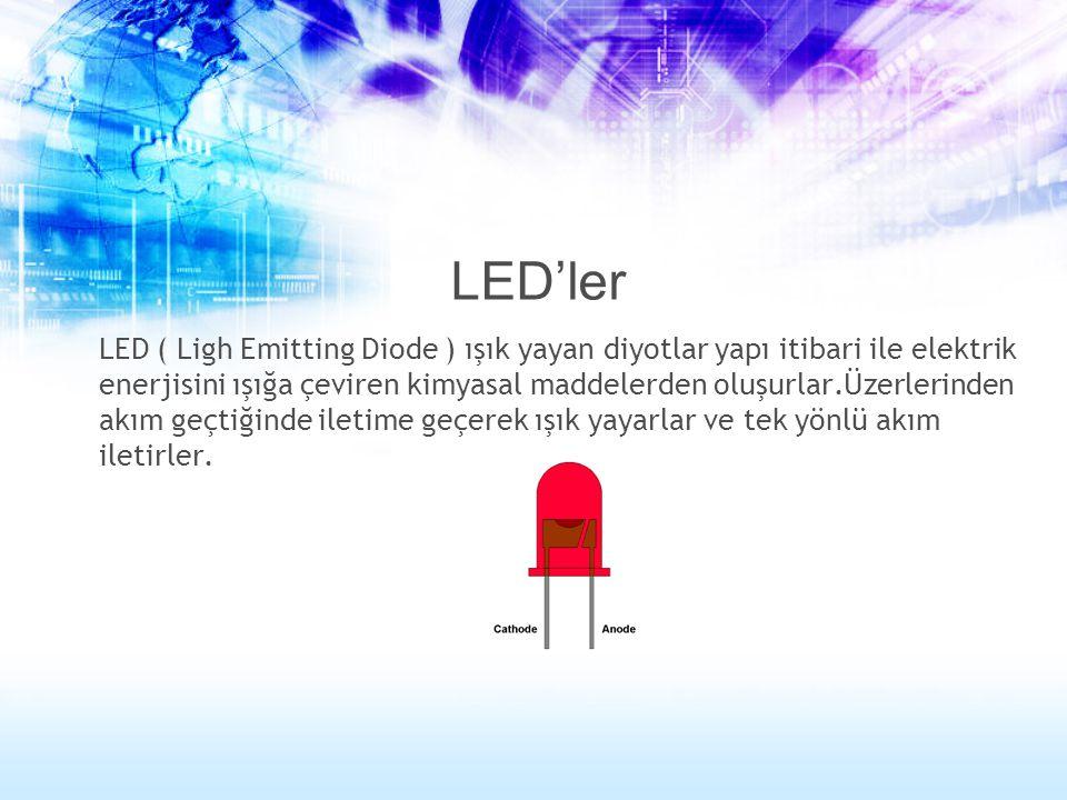 LED'ler LED ( Ligh Emitting Diode ) ışık yayan diyotlar yapı itibari ile elektrik enerjisini ışığa çeviren kimyasal maddelerden oluşurlar.Üzerlerinden