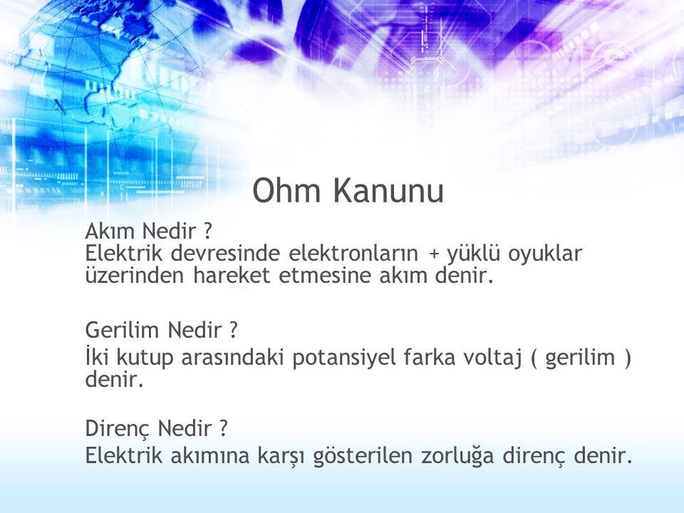 Ohm Kanunu Akım Nedir ? Elektrik devresinde elektronların + yüklü oyuklar üzerinden hareket etmesine akım denir. Gerilim Nedir ? İki kutup arasındaki