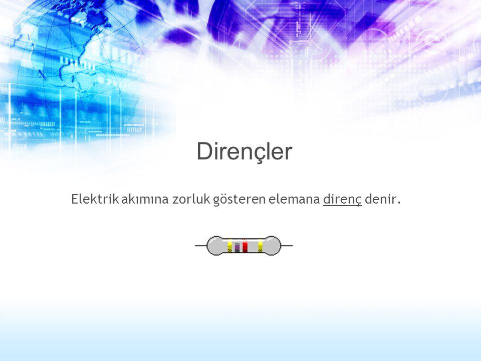 Dirençler Elektrik akımına zorluk gösteren elemana direnç denir.