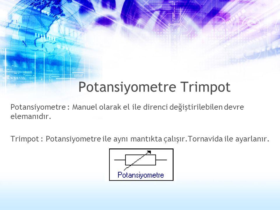 Potansiyometre Trimpot Potansiyometre : Manuel olarak el ile direnci değiştirilebilen devre elemanıdır. Trimpot : Potansiyometre ile aynı mantıkta çal