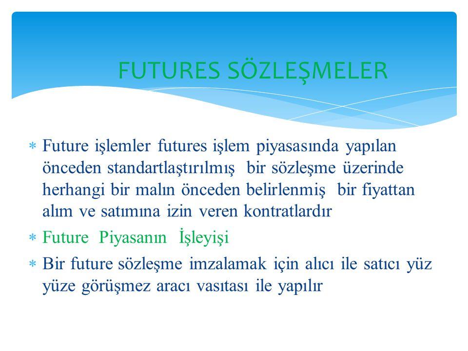  Future işlemler futures işlem piyasasında yapılan önceden standartlaştırılmış bir sözleşme üzerinde herhangi bir malın önceden belirlenmiş bir fiyat