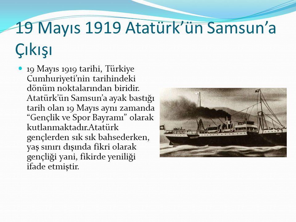 19 Mayıs 1919 Atatürk'ün Samsun'a Çıkışı 19 Mayıs 1919 tarihi, Türkiye Cumhuriyeti'nin tarihindeki dönüm noktalarından biridir.
