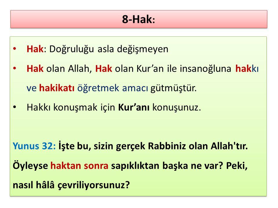 Hak: Doğruluğu asla değişmeyen Hak olan Allah, Hak olan Kur'an ile insanoğluna hakkı ve hakikatı öğretmek amacı gütmüştür. Hakkı konuşmak için Kur'anı