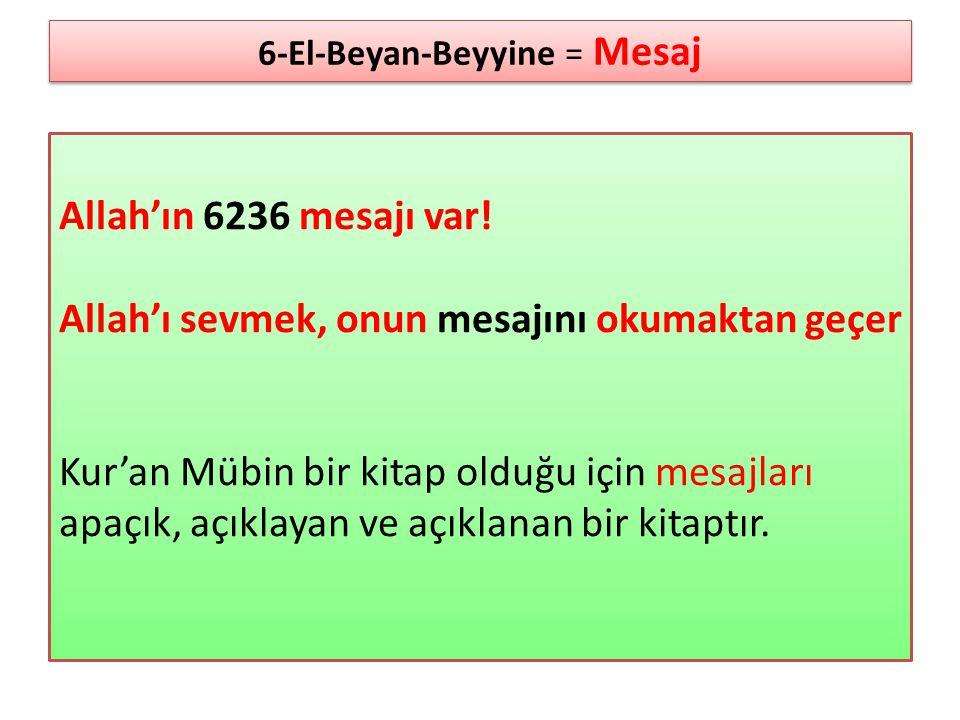 Allah'ın 6236 mesajı var! Allah'ı sevmek, onun mesajını okumaktan geçer Kur'an Mübin bir kitap olduğu için mesajları apaçık, açıklayan ve açıklanan bi