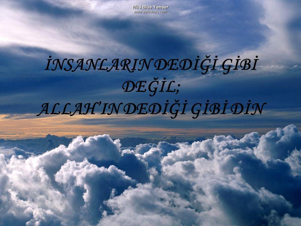 İNSANLARIN DEDİĞİ GİBİ DEĞİL; ALLAH'IN DEDİĞİ GİBİ DİN