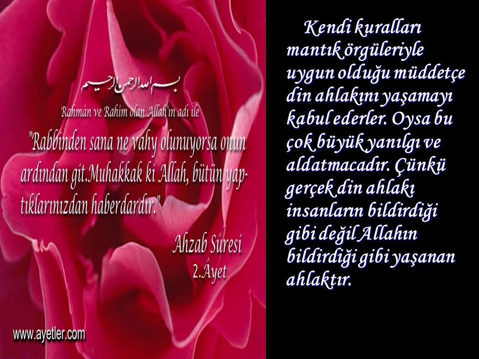 Allah Kuran'da kendi kafalarına göre hareket eden insanların yanılgılarını şu şekilde haber vermektedir: