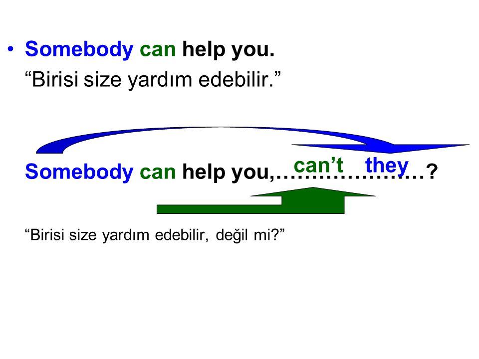 """Somebody can help you. """"Birisi size yardım edebilir."""" Somebody can help you,…………………? """"Birisi size yardım edebilir, değil mi?"""" can'tthey"""