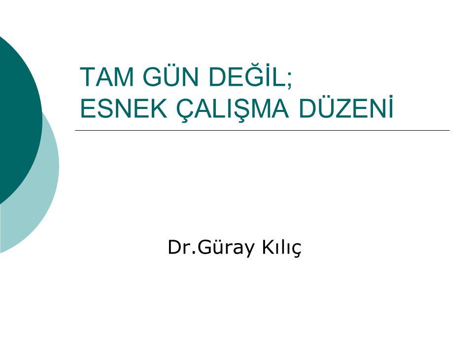TAM GÜN DEĞİL; ESNEK ÇALIŞMA DÜZENİ Dr.Güray Kılıç