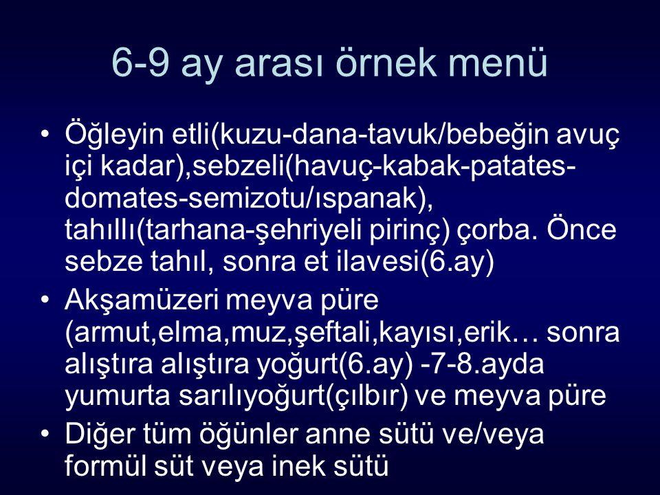 6-9 ay arası örnek menü Öğleyin etli(kuzu-dana-tavuk/bebeğin avuç içi kadar),sebzeli(havuç-kabak-patates- domates-semizotu/ıspanak), tahıllı(tarhana-ş