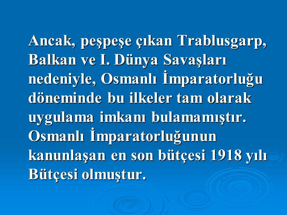 Ancak, peşpeşe çıkan Trablusgarp, Balkan ve I. Dünya Savaşları nedeniyle, Osmanlı İmparatorluğu döneminde bu ilkeler tam olarak uygulama imkanı bulama