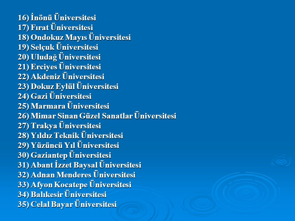 16) İnönü Üniversitesi 17) Fırat Üniversitesi 18) Ondokuz Mayıs Üniversitesi 19) Selçuk Üniversitesi 20) Uludağ Üniversitesi 21) Erciyes Üniversitesi