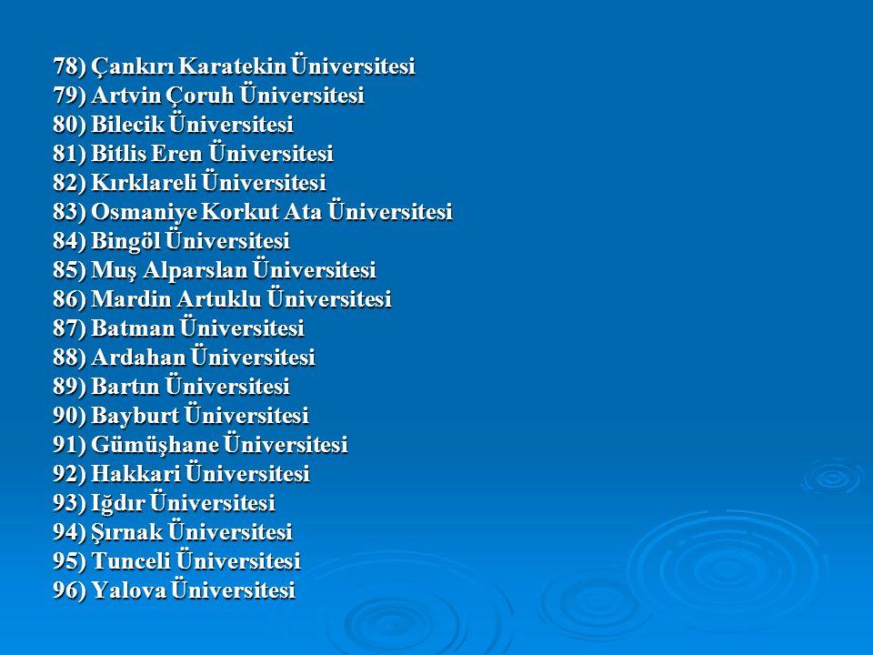 78) Çankırı Karatekin Üniversitesi 79) Artvin Çoruh Üniversitesi 80) Bilecik Üniversitesi 81) Bitlis Eren Üniversitesi 82) Kırklareli Üniversitesi 83)