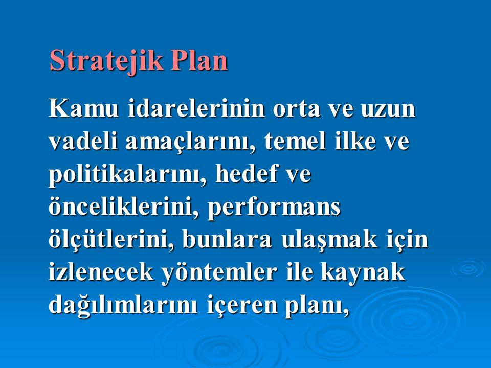 Stratejik Plan Kamu idarelerinin orta ve uzun vadeli amaçlarını, temel ilke ve politikalarını, hedef ve önceliklerini, performans ölçütlerini, bunlara