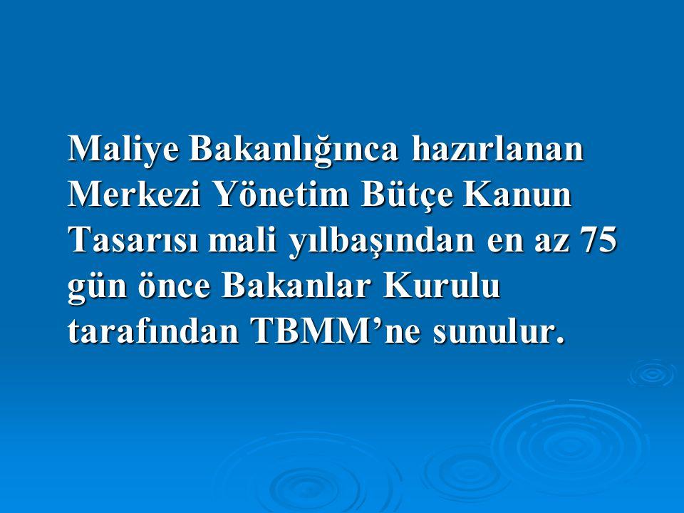 Maliye Bakanlığınca hazırlanan Merkezi Yönetim Bütçe Kanun Tasarısı mali yılbaşından en az 75 gün önce Bakanlar Kurulu tarafından TBMM'ne sunulur.