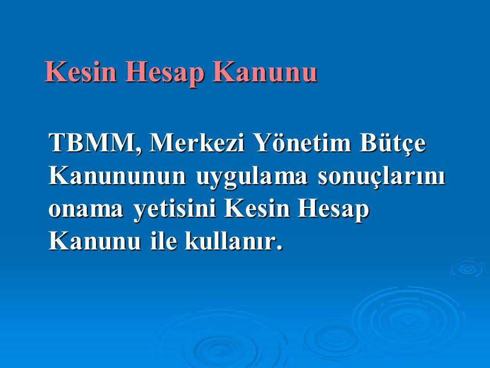 Kesin Hesap Kanunu TBMM, Merkezi Yönetim Bütçe Kanununun uygulama sonuçlarını onama yetisini Kesin Hesap Kanunu ile kullanır.