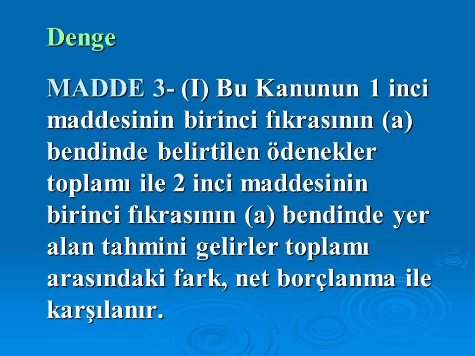 Denge MADDE 3- (I) Bu Kanunun 1 inci maddesinin birinci fıkrasının (a) bendinde belirtilen ödenekler toplamı ile 2 inci maddesinin birinci fıkrasının