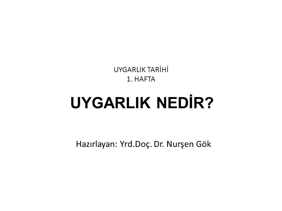 UYGARLIK TARİHİ 1. HAFTA UYGARLIK NEDİR? Hazırlayan: Yrd.Doç. Dr. Nurşen Gök