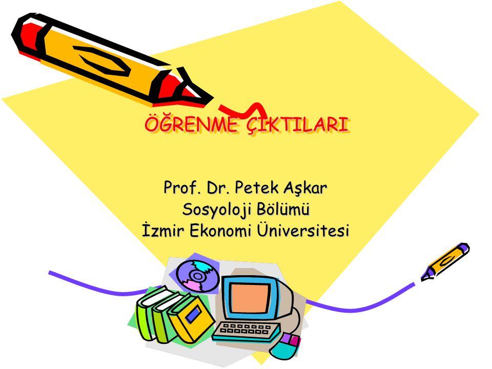 ÖĞRENME ÇIKTILARI Prof. Dr. Petek Aşkar Sosyoloji Bölümü İzmir Ekonomi Üniversitesi