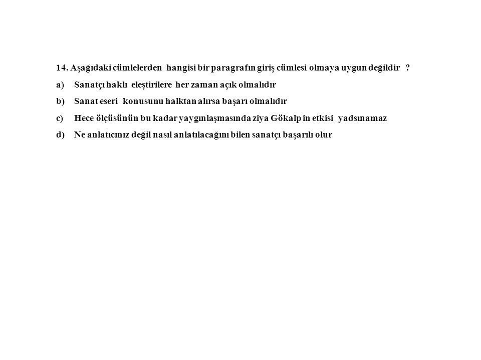 14. Aşağıdaki cümlelerden hangisi bir paragrafın giriş cümlesi olmaya uygun değildir .