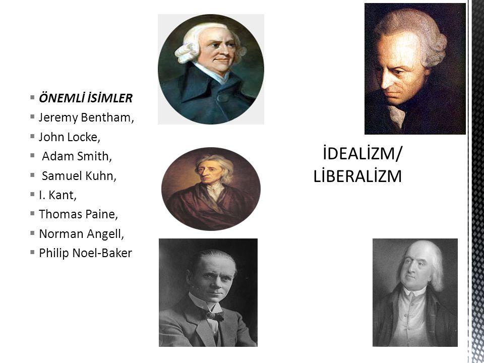  ÖNEMLİ İSİMLER  Jeremy Bentham,  John Locke,  Adam Smith,  Samuel Kuhn,  I.