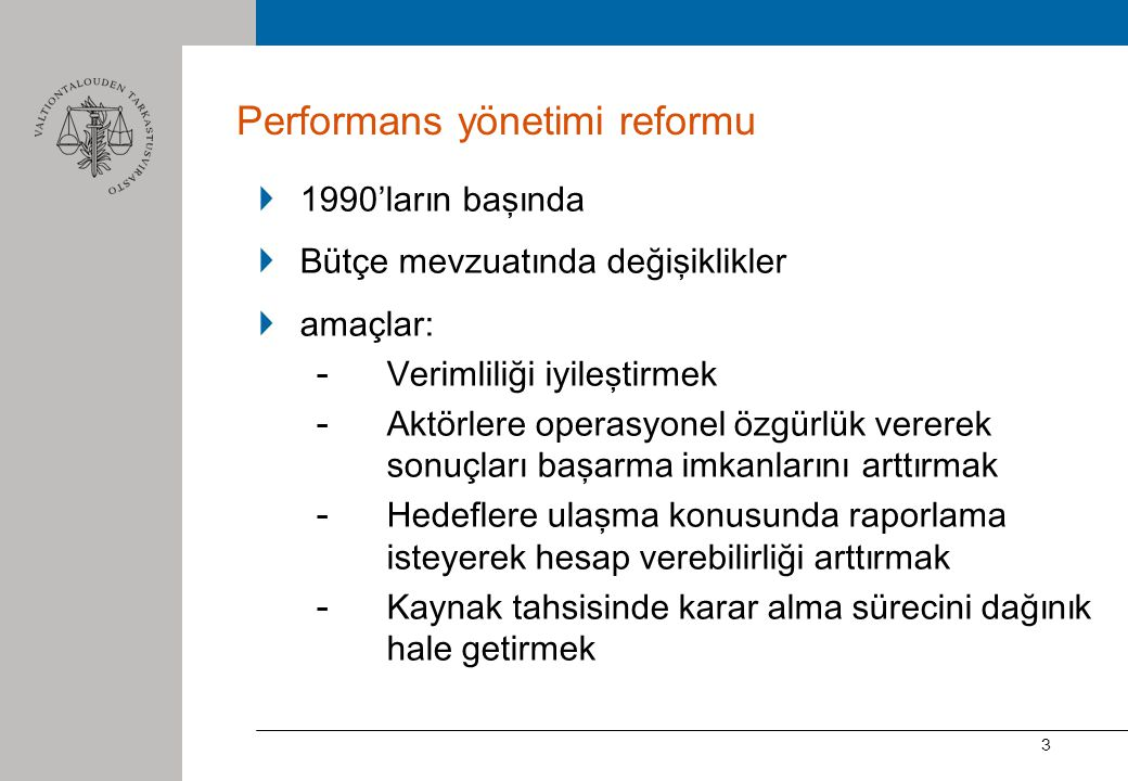 3 Performans yönetimi reformu 1990'ların başında Bütçe mevzuatında değişiklikler amaçlar: - Verimliliği iyileştirmek - Aktörlere operasyonel özgürlük