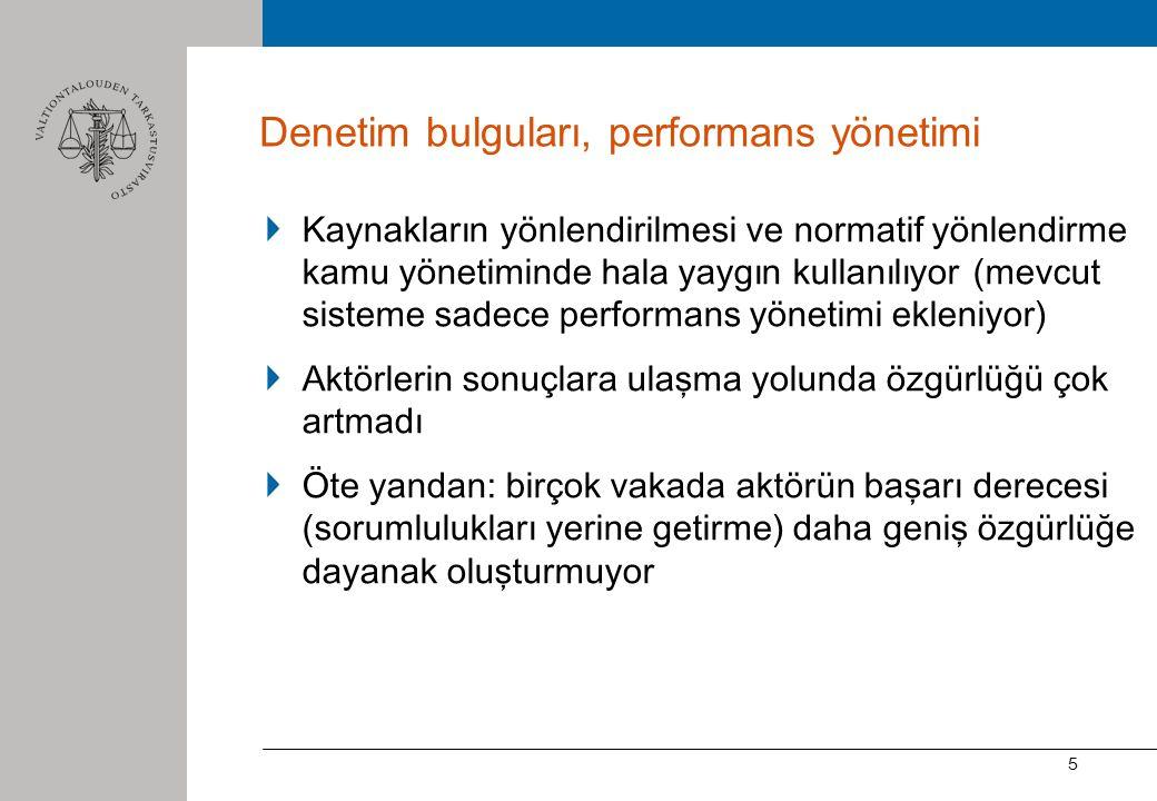5 Denetim bulguları, performans yönetimi Kaynakların yönlendirilmesi ve normatif yönlendirme kamu yönetiminde hala yaygın kullanılıyor (mevcut sisteme