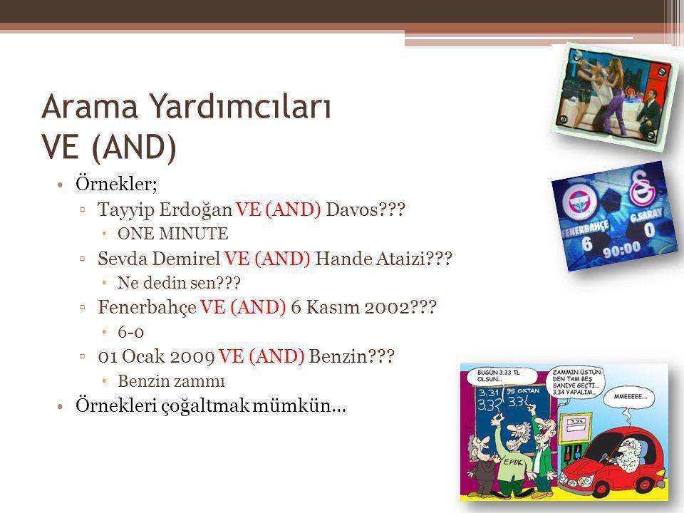 Arama Yardımcıları VE (AND) Örnekler; ▫Tayyip Erdoğan VE (AND) Davos???  ONE MINUTE ▫Sevda Demirel VE (AND) Hande Ataizi???  Ne dedin sen??? ▫Fenerb