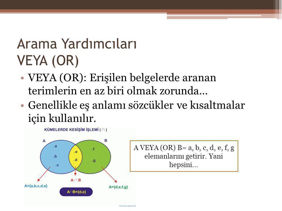 Arama Yardımcıları VEYA (OR) VEYA (OR): Erişilen belgelerde aranan terimlerin en az biri olmak zorunda... Genellikle eş anlamı sözcükler ve kısaltmala