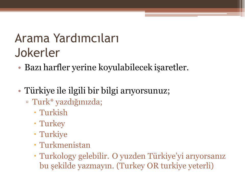 Arama Yardımcıları Jokerler Bazı harfler yerine koyulabilecek işaretler. Türkiye ile ilgili bir bilgi arıyorsunuz; ▫Turk* yazdığınızda;  Turkish  Tu
