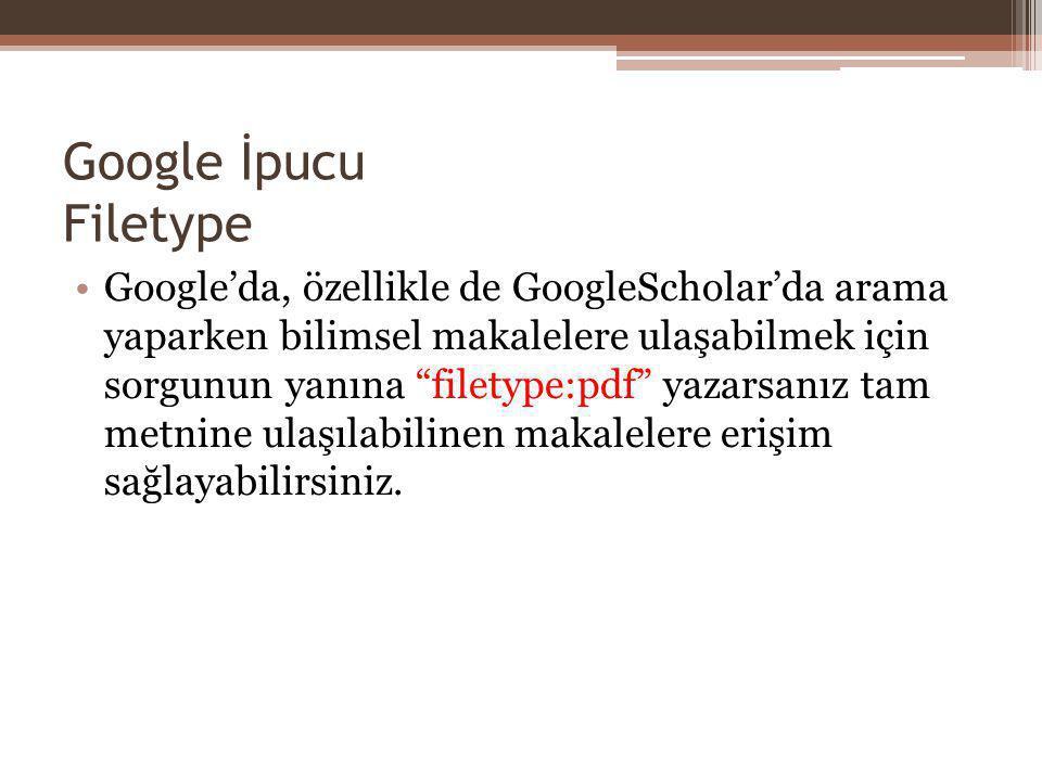 """Google İpucu Filetype Google'da, özellikle de GoogleScholar'da arama yaparken bilimsel makalelere ulaşabilmek için sorgunun yanına """"filetype:pdf"""" yaza"""