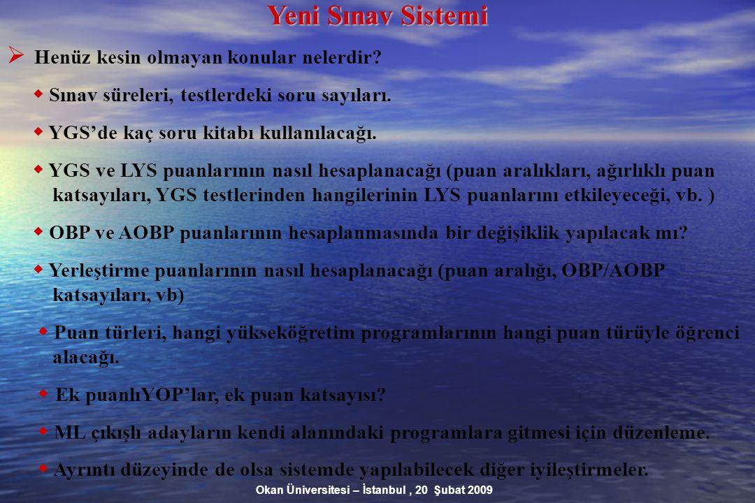 Okan Üniversitesi – İstanbul, 20 Şubat 2009 Yeni Sınav Sistemi  Henüz kesin olmayan konular nelerdir.