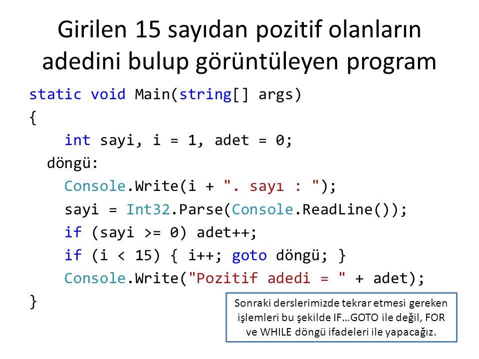 Girilen 15 sayıdan pozitif olanların adedini bulup görüntüleyen program static void Main(string[] args) { int sayi, i = 1, adet = 0; döngü: Console.Wr