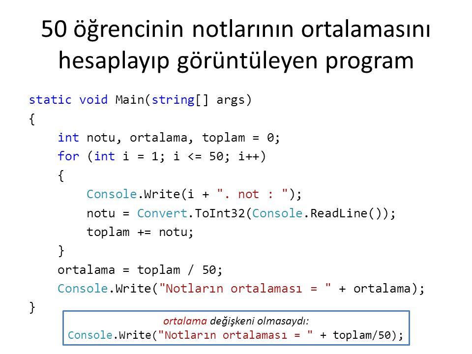 50 öğrencinin notlarının ortalamasını hesaplayıp görüntüleyen program static void Main(string[] args) { int notu, ortalama, toplam = 0; for (int i = 1
