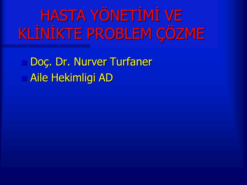HASTA YÖNETİMİ VE KLİNİKTE PROBLEM ÇÖZME n Doç. Dr. Nurver Turfaner n Aile Hekimligi AD