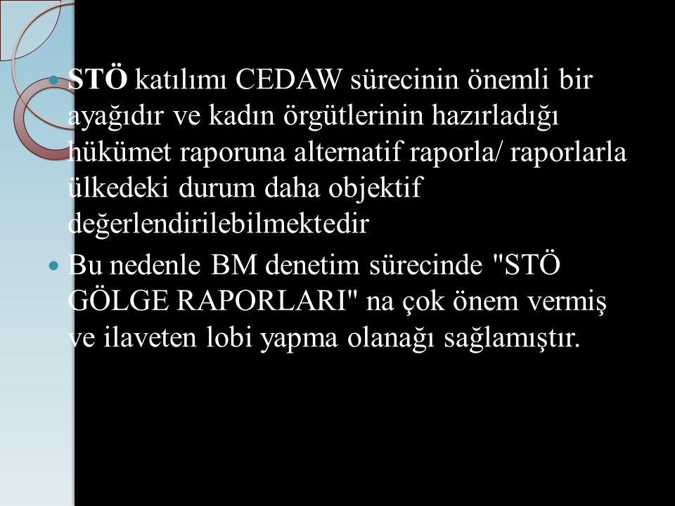 STÖ katılımı CEDAW sürecinin önemli bir ayağıdır ve kadın örgütlerinin hazırladığı hükümet raporuna alternatif raporla/ raporlarla ülkedeki durum daha