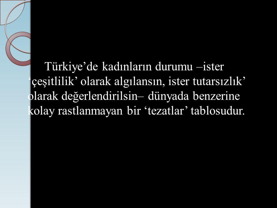 Türkiye'de kadınların durumu –ister 'çeşitlilik' olarak algılansın, ister tutarsızlık' olarak değerlendirilsin– dünyada benzerine kolay rastlanmayan b