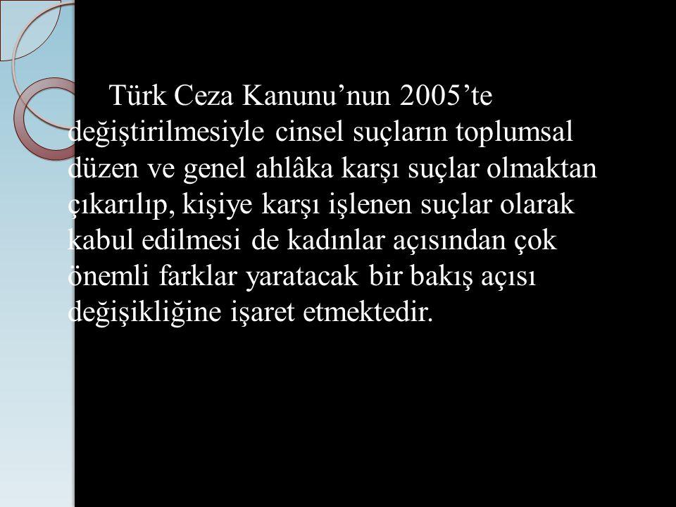 Türk Ceza Kanunu'nun 2005'te değiştirilmesiyle cinsel suçların toplumsal düzen ve genel ahlâka karşı suçlar olmaktan çıkarılıp, kişiye karşı işlenen s
