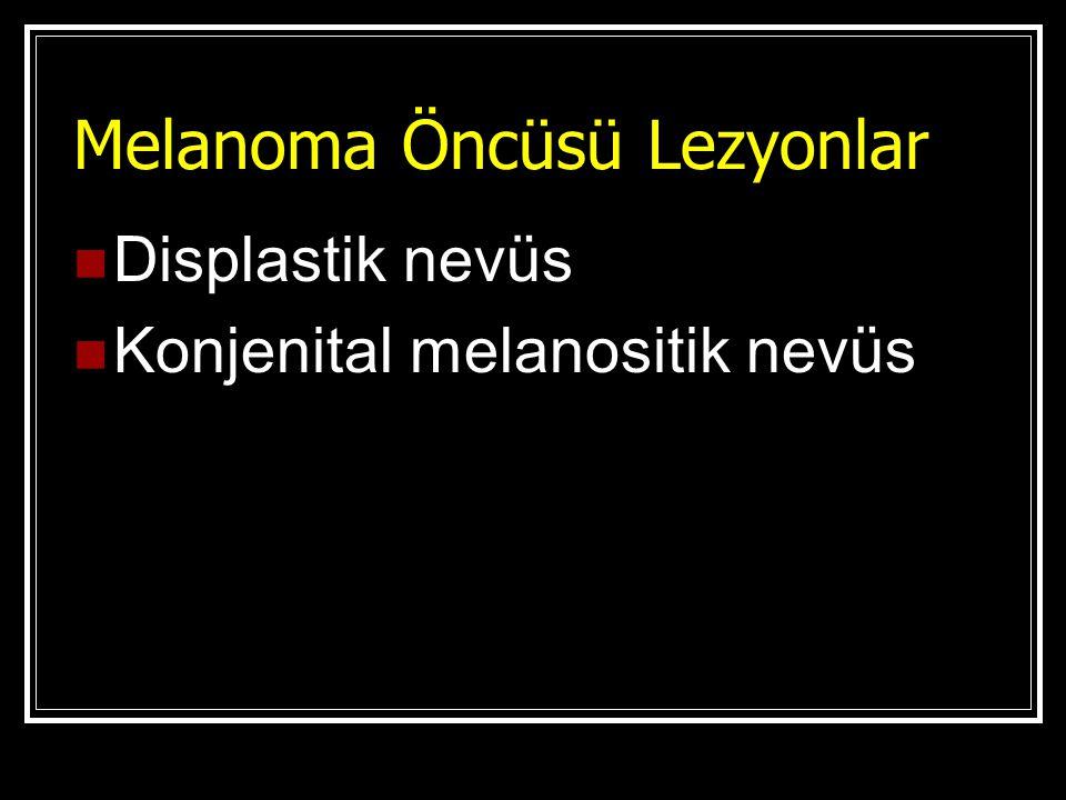 Melanoma Öncüsü Lezyonlar Displastik nevüs Konjenital melanositik nevüs
