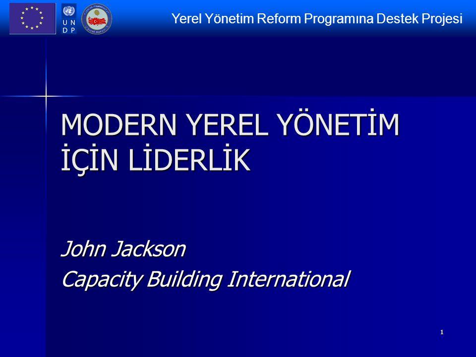 Yerel Yönetim Reform Programına Destek Projesi 1 MODERN YEREL YÖNETİM İÇİN LİDERLİK John Jackson Capacity Building International