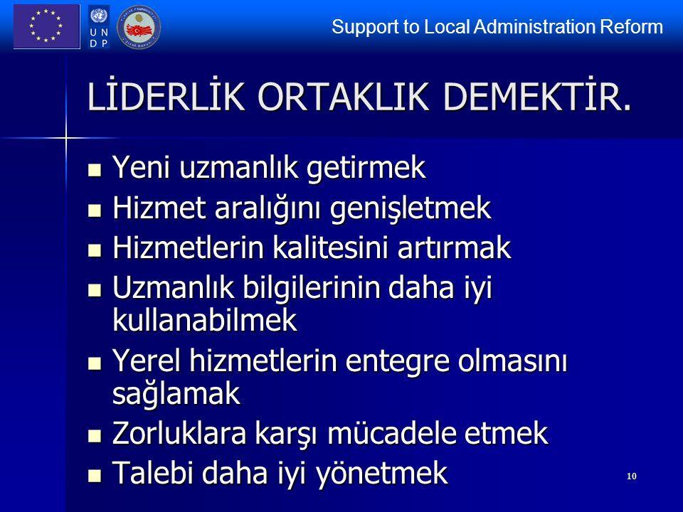 Support to Local Administration Reform 10 LİDERLİK ORTAKLIK DEMEKTİR. Yeni uzmanlık getirmek Yeni uzmanlık getirmek Hizmet aralığını genişletmek Hizme