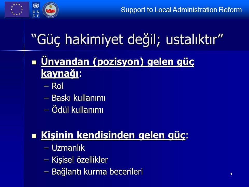 "Support to Local Administration Reform 4 ""Güç hakimiyet değil; ustalıktır"" Ünvandan (pozisyon) gelen güç kaynağı: Ünvandan (pozisyon) gelen güç kaynağ"
