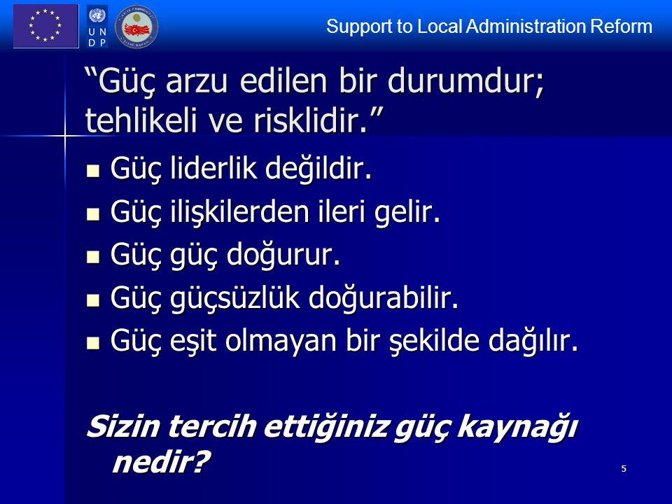 """Support to Local Administration Reform 5 """"Güç arzu edilen bir durumdur; tehlikeli ve risklidir."""" Güç liderlik değildir. Güç liderlik değildir. Güç ili"""