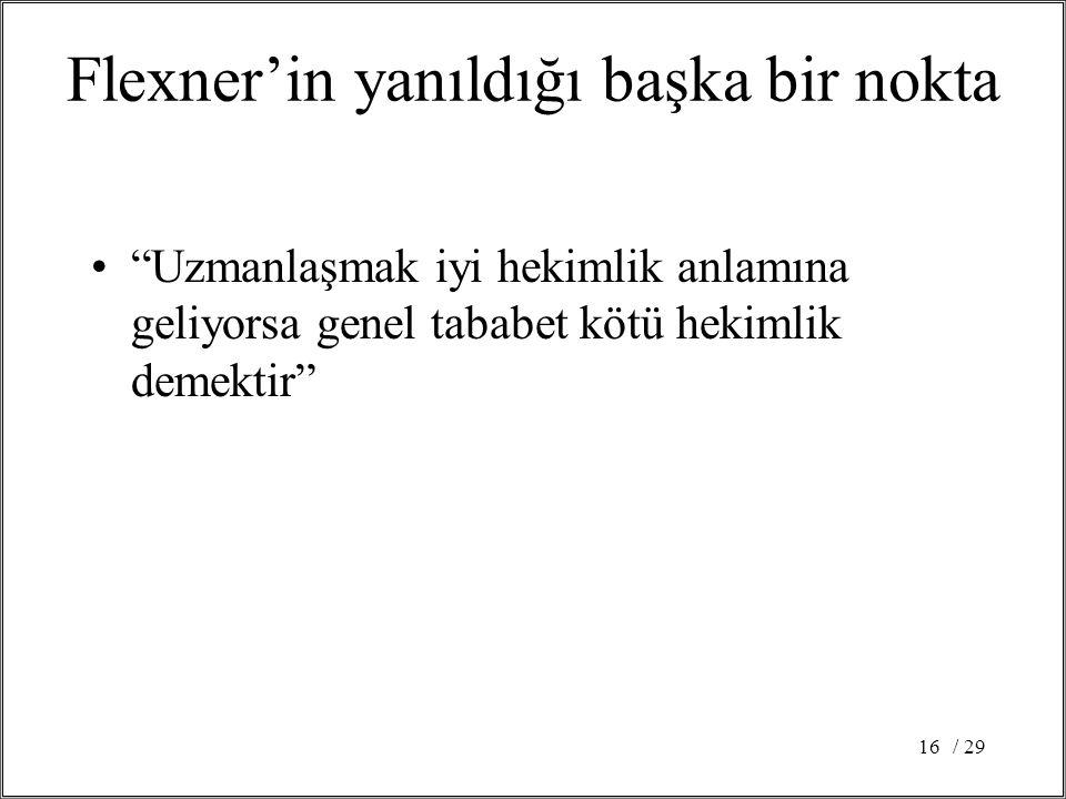 / 2916 Flexner'in yanıldığı başka bir nokta Uzmanlaşmak iyi hekimlik anlamına geliyorsa genel tababet kötü hekimlik demektir