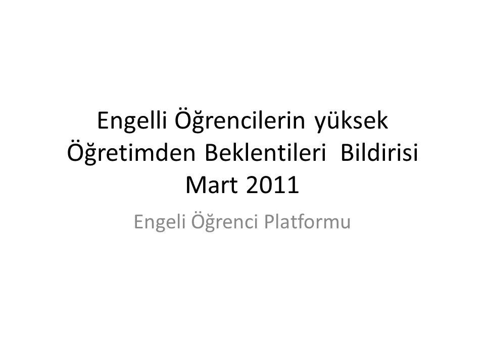 Engelli Öğrencilerin yüksek Öğretimden Beklentileri Bildirisi Mart 2011 Engeli Öğrenci Platformu