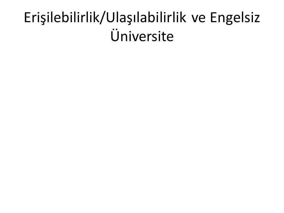 Erişilebilirlik/Ulaşılabilirlik ve Engelsiz Üniversite