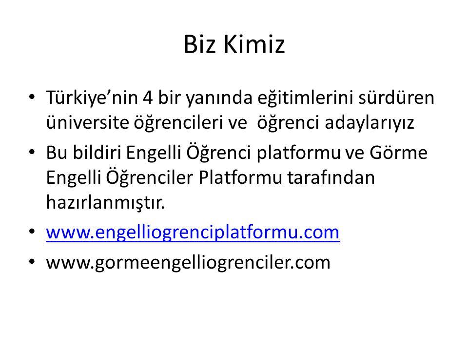 Biz Kimiz Türkiye'nin 4 bir yanında eğitimlerini sürdüren üniversite öğrencileri ve öğrenci adaylarıyız Bu bildiri Engelli Öğrenci platformu ve Görme