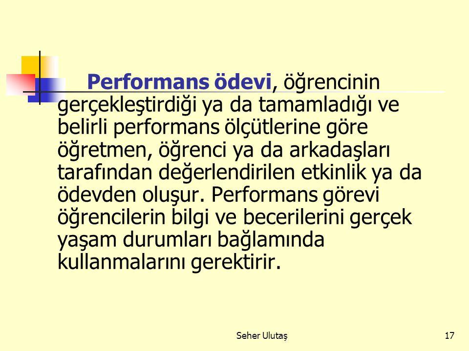 Seher Ulutaş17 Performans ödevi, öğrencinin gerçekleştirdiği ya da tamamladığı ve belirli performans ölçütlerine göre öğretmen, öğrenci ya da arkadaşları tarafından değerlendirilen etkinlik ya da ödevden oluşur.
